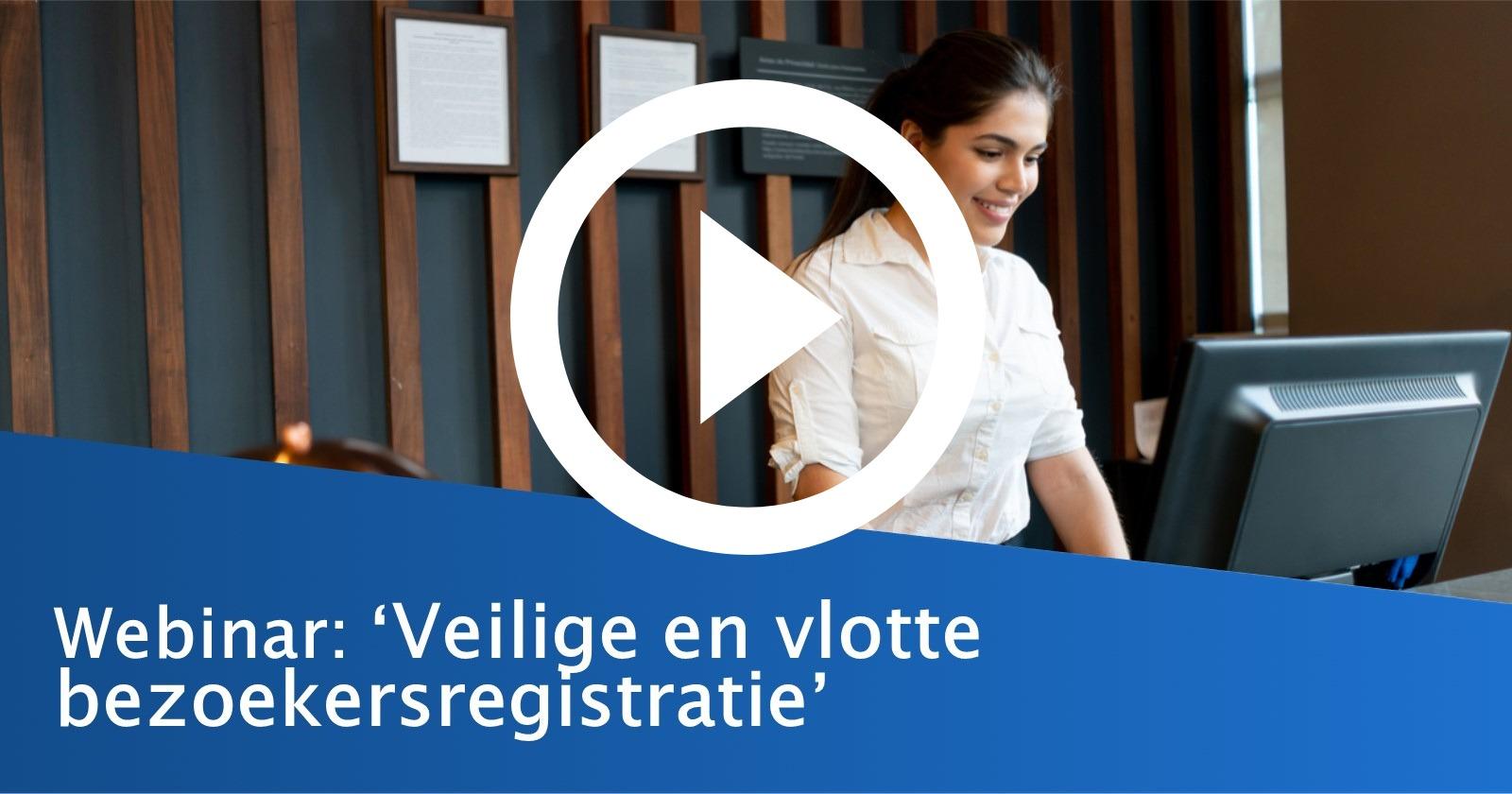 Bezoekersregistratie efficiënt digitaal document beheer? Kijk het webinar 2
